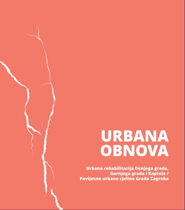 URBANA OBNOVA: Urbana rehabilitacija Donjega grada, Gornjega grada i Kaptola / Povijesne urbane cjeline Grada Zagreba